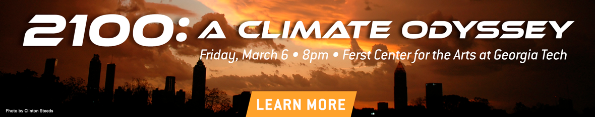 2100: A Climate Odyssey. Friday, March 6 at 8PM at the Ferst Center for the Arts at Georgia Tech.